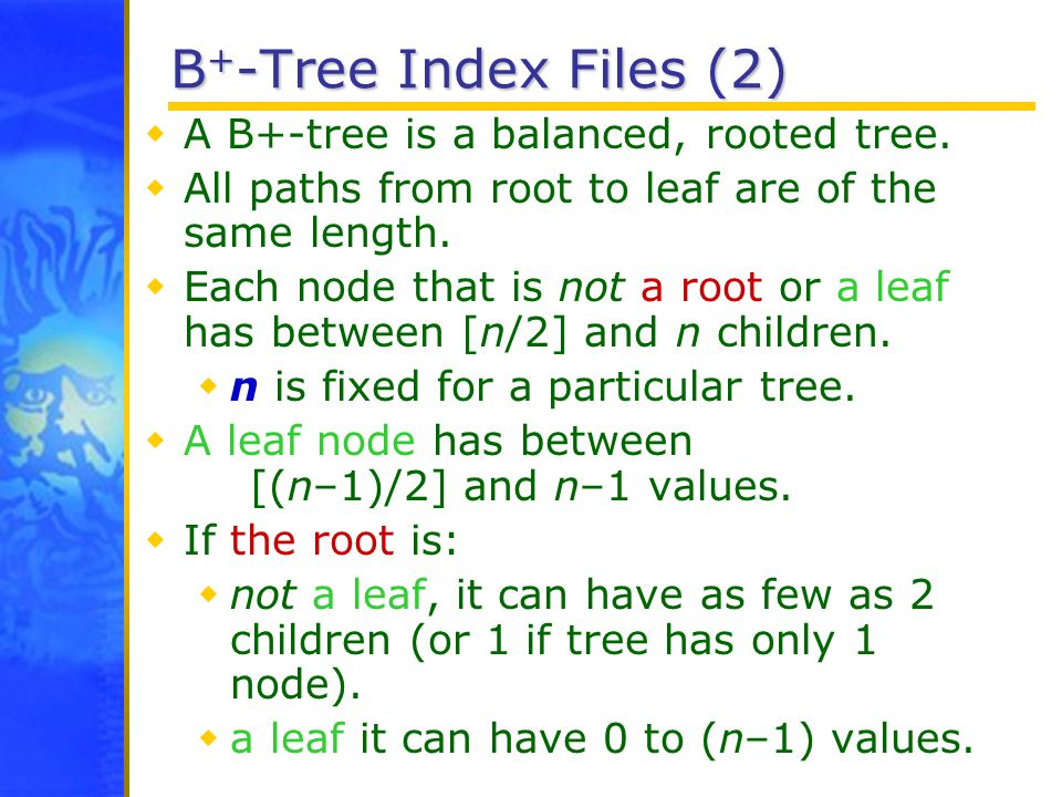 B + -Tree Index Files (2)  A B+-tree is a balanced, rooted tree.