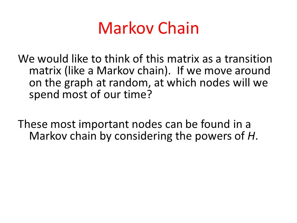 Markov Chain We would like to think of this matrix as a transition matrix (like a Markov chain).