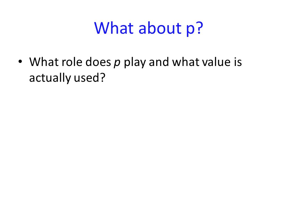 What about p? What role does p play and what value is actually used?