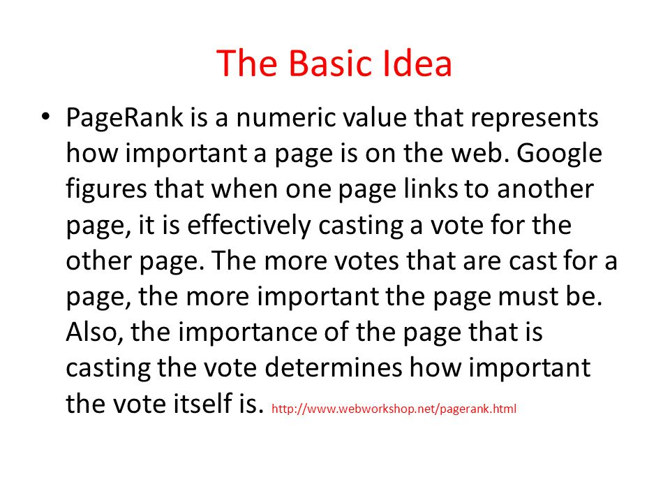 The Basic Idea PageRank is a numeric value that represents how important a page is on the web.