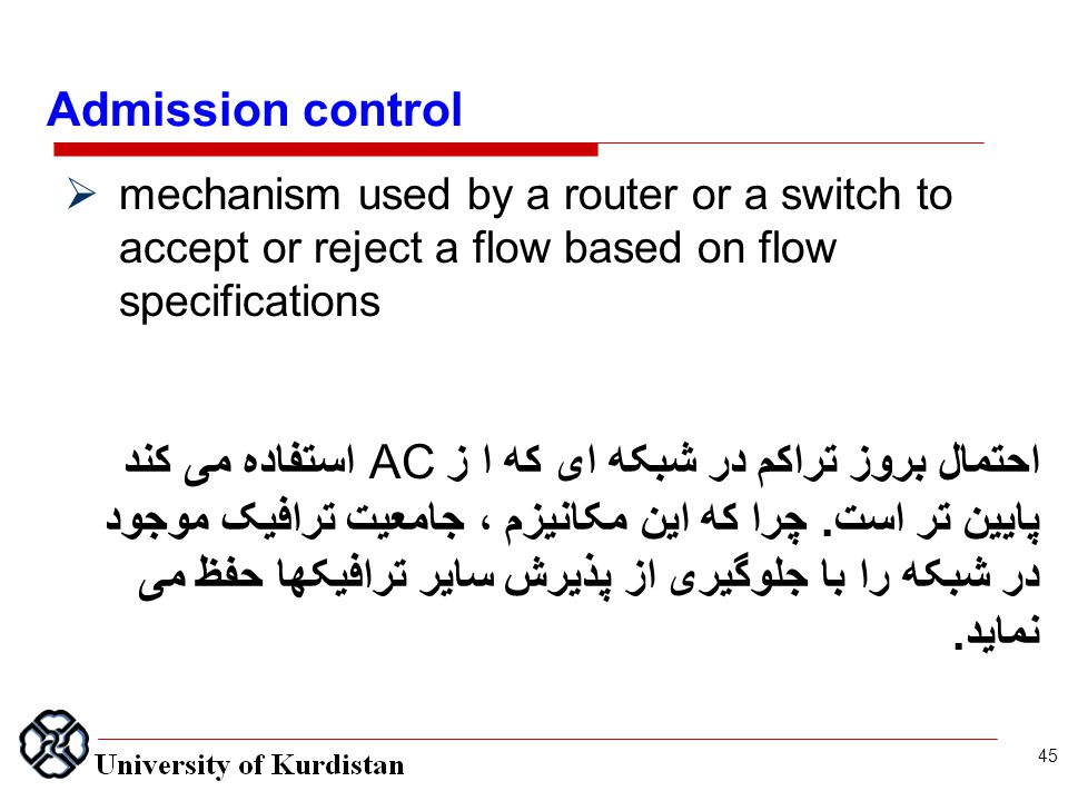 Admission control  mechanism used by a router or a switch to accept or reject a flow based on flow specifications 45 احتمال بروز تراکم در شبکه ای که ا زAC استفاده می کند پایین تر است.