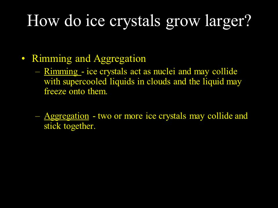 Forms of Precipitation 1) Snow - frozen, crystalline precipitation that forms and remains in the ice stage as it descends Results from the growth of ice crystals through the Bergeron process and rimming and aggregation.