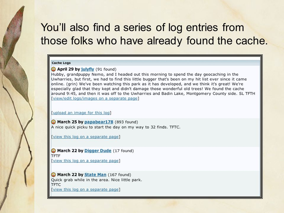 You'll also find a series of log entries from those folks who have already found the cache.