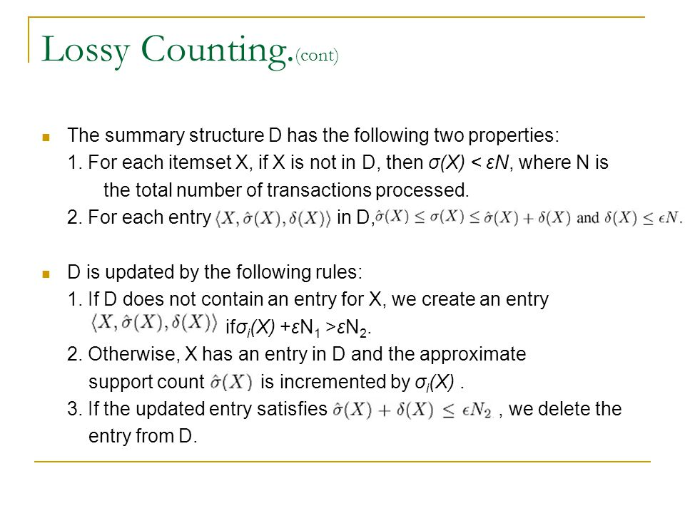 Lossy Counting. (cont) The summary structure D has the following two properties: 1.