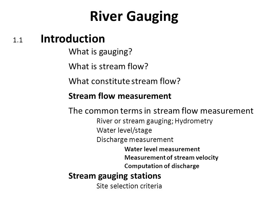 River Gauging 1.1 Introduction What is gauging. What is stream flow.