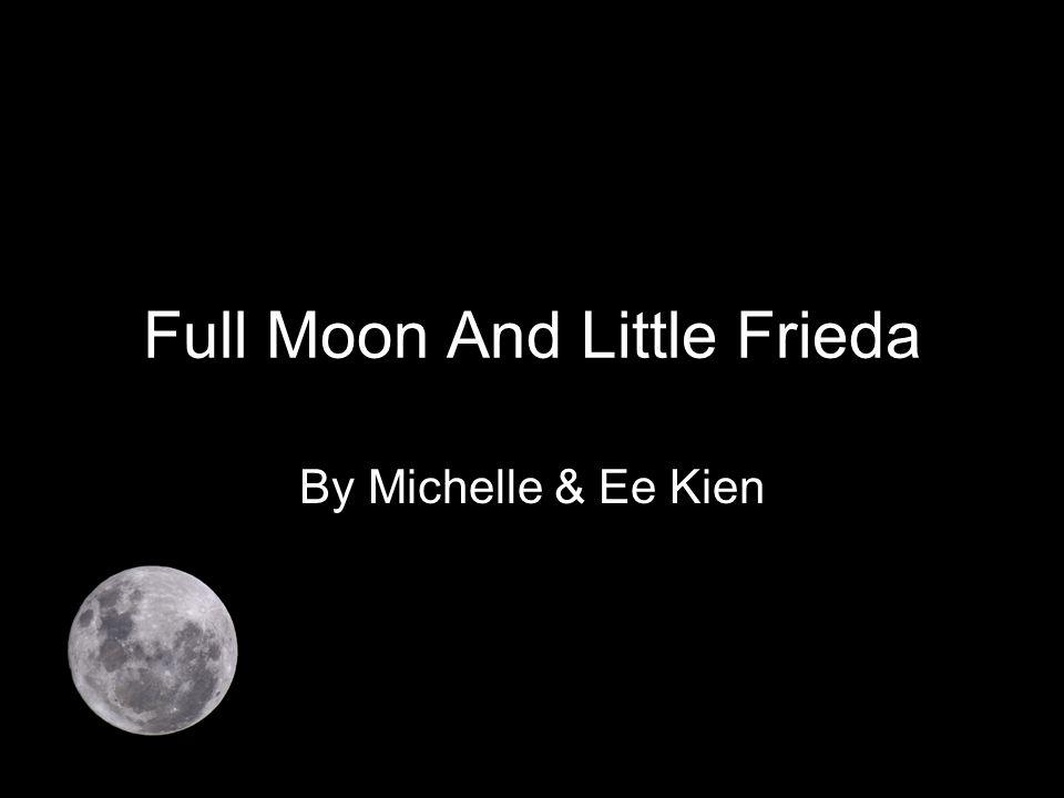 Full Moon And Little Frieda By Michelle & Ee Kien