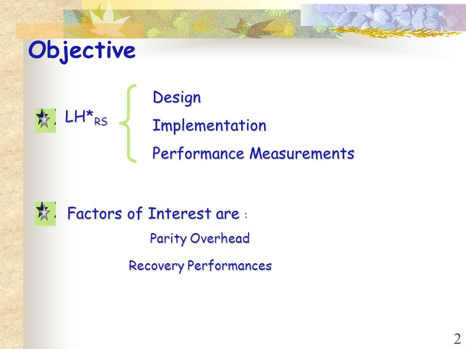 2 Objective Factors of Interest are : Parity Overhead Recovery Performances LH* RS DesignImplementation Performance Measurements