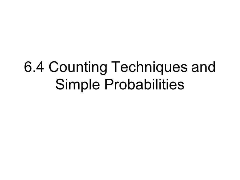 6.4 Counting Techniques and Simple Probabilities