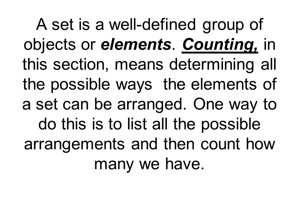 A set is a well-defined group of objects or elements.