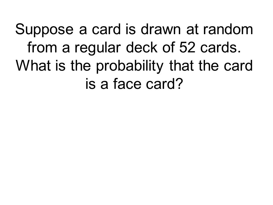 Suppose a card is drawn at random from a regular deck of 52 cards.