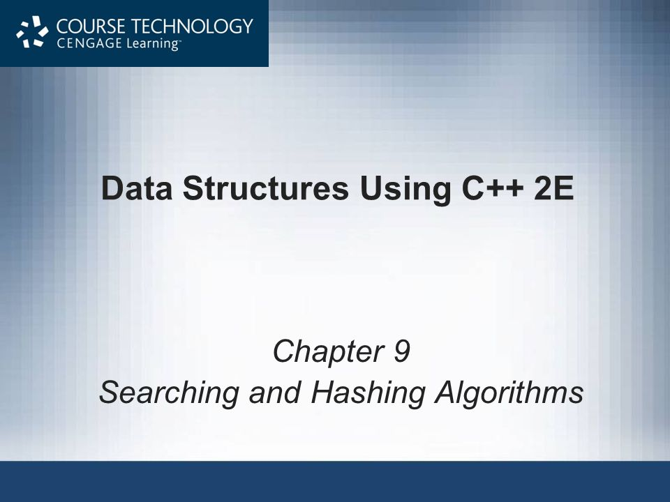 Data Structures Using C++ 2E2 Objectives Learn the various search algorithms Explore how to implement the sequential and binary search algorithms Discover how the sequential and binary search algorithms perform Become aware of the lower bound on comparison- based search algorithms Learn about hashing