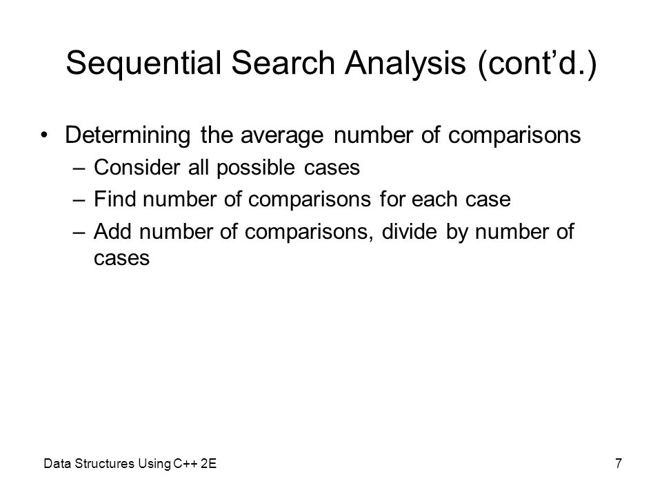 Data Structures Using C++ 2E8 Sequential Search Analysis (cont'd.) Determining the average number of comparisons (cont'd.)