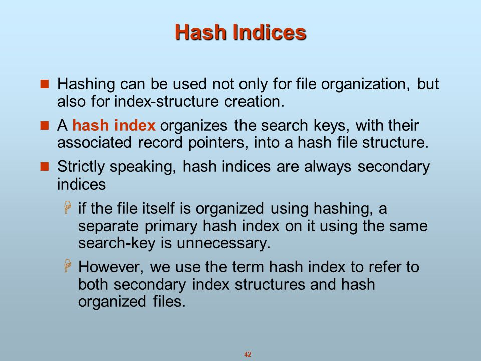 42 Hash Indices Hashing can be used not only for file organization, but also for index-structure creation.