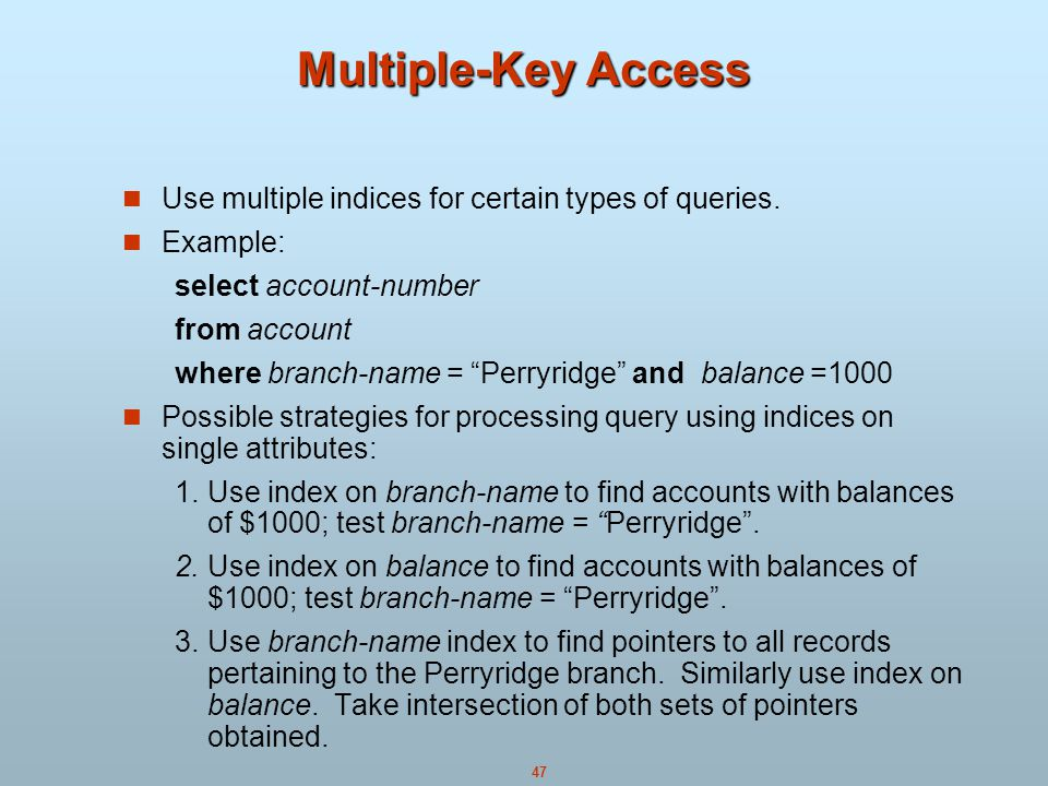 47 Multiple-Key Access Use multiple indices for certain types of queries.