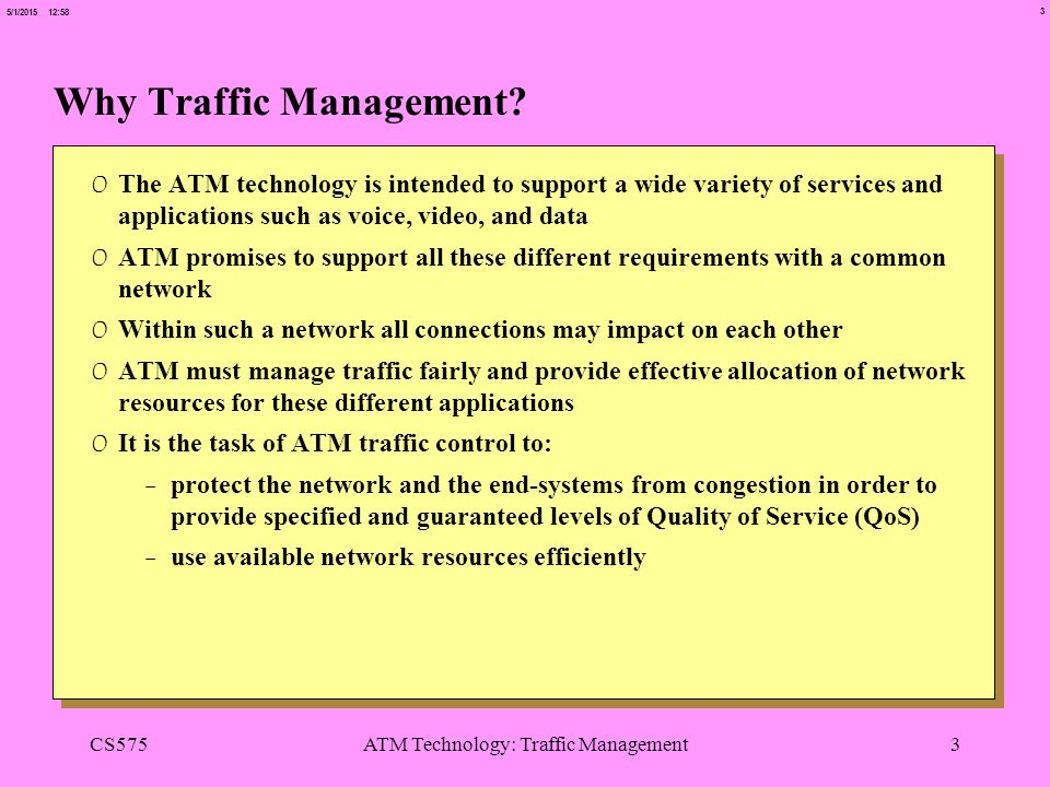 3 5/1/2015 12:58 CS575ATM Technology: Traffic Management3 Why Traffic Management.