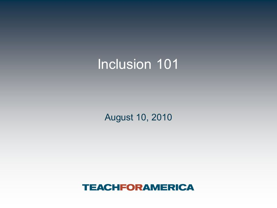 Inclusion 101 August 10, 2010