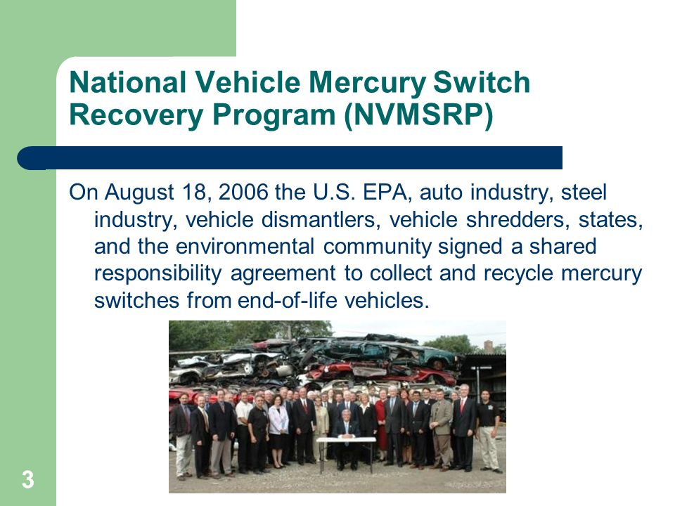 3 National Vehicle Mercury Switch Recovery Program (NVMSRP) On August 18, 2006 the U.S.