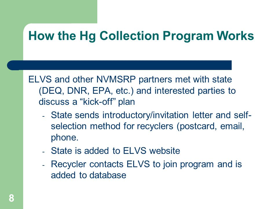 "8 How the Hg Collection Program Works ELVS and other NVMSRP partners met with state (DEQ, DNR, EPA, etc.) and interested parties to discuss a ""kick-of"