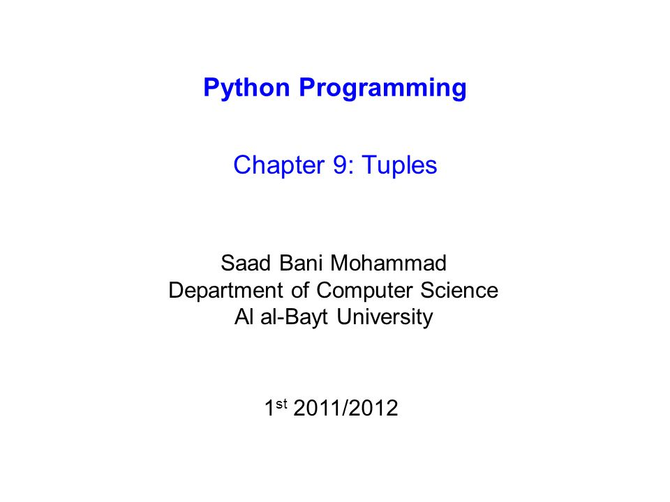 Python Programming Chapter 9: Tuples Saad Bani Mohammad Department of Computer Science Al al-Bayt University 1 st 2011/2012