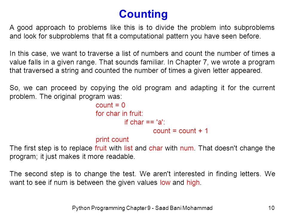 Python Programming Chapter 9 - Saad Bani Mohammad10 Counting A good approach to problems like this is to divide the problem into subproblems and look for subproblems that fit a computational pattern you have seen before.