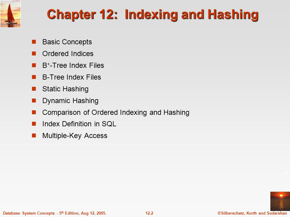 ©Silberschatz, Korth and Sudarshan12.2Database System Concepts - 5 th Edition, Aug 12, 2005. Chapter 12: Indexing and Hashing Basic Concepts Ordered I