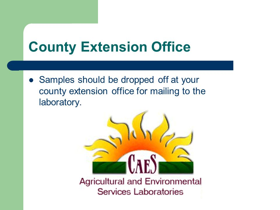 County Extension Office Samples should be dropped off at your county extension office for mailing to the laboratory.