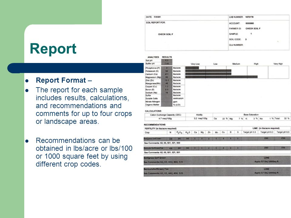 Report Report Format – The report for each sample includes results, calculations, and recommendations and comments for up to four crops or landscape areas.