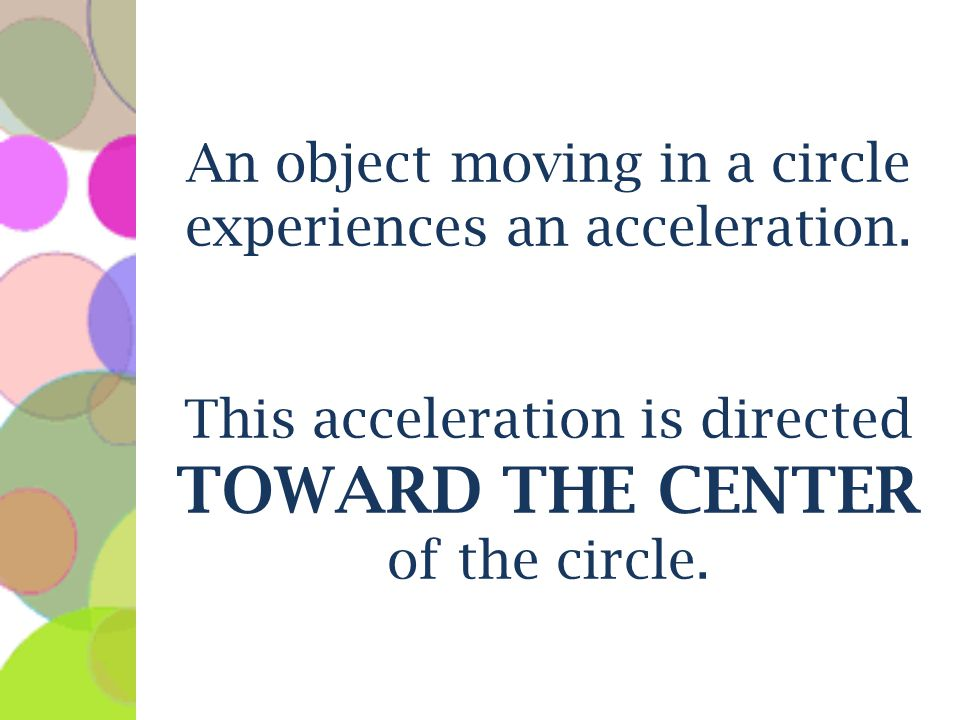 An object moving in a circle experiences an acceleration.