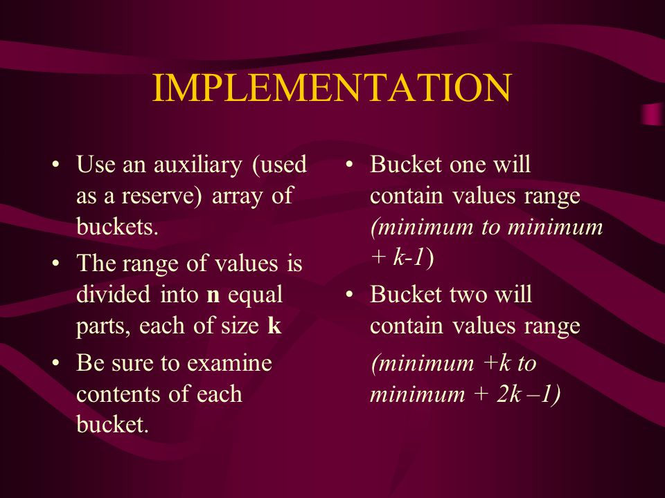 IMPLEMENTATION Use an auxiliary (used as a reserve) array of buckets.