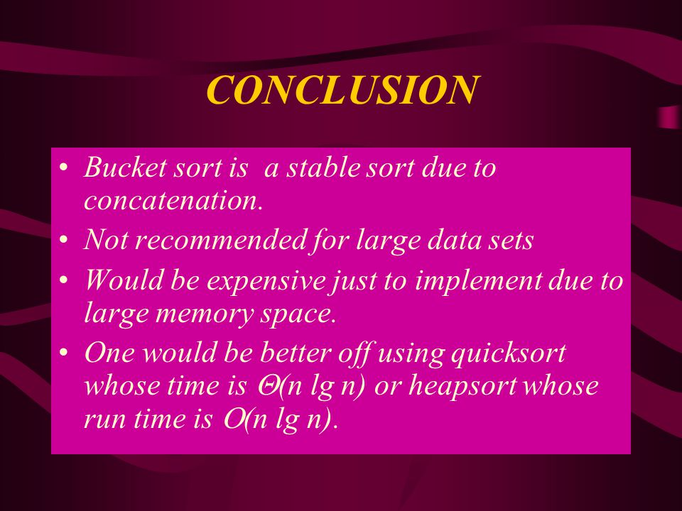CONCLUSION Bucket sort is a stable sort due to concatenation.
