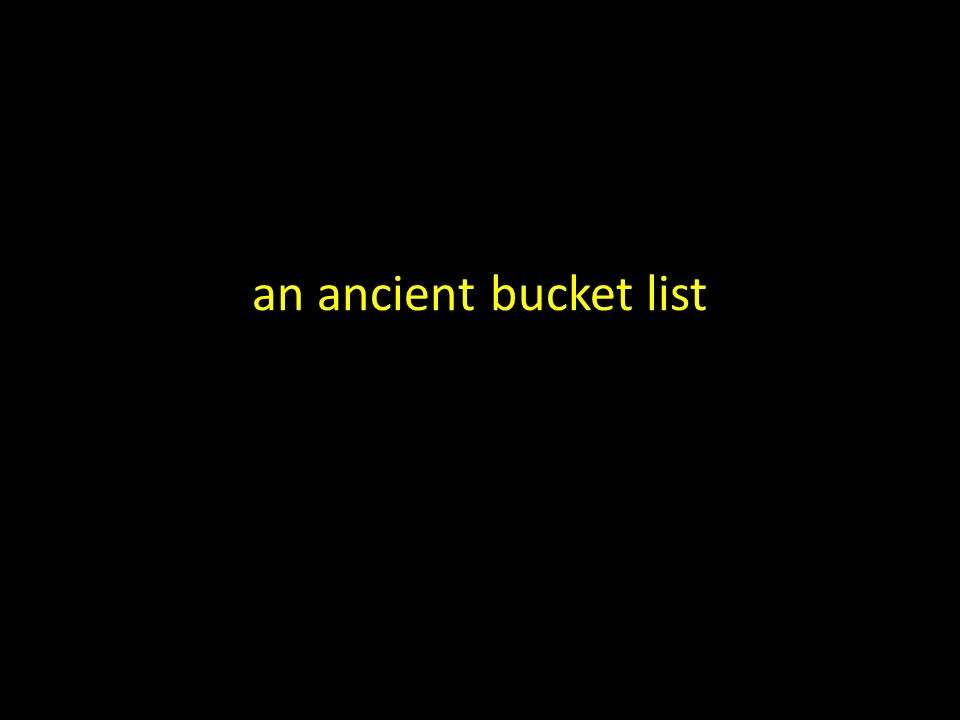an ancient bucket list