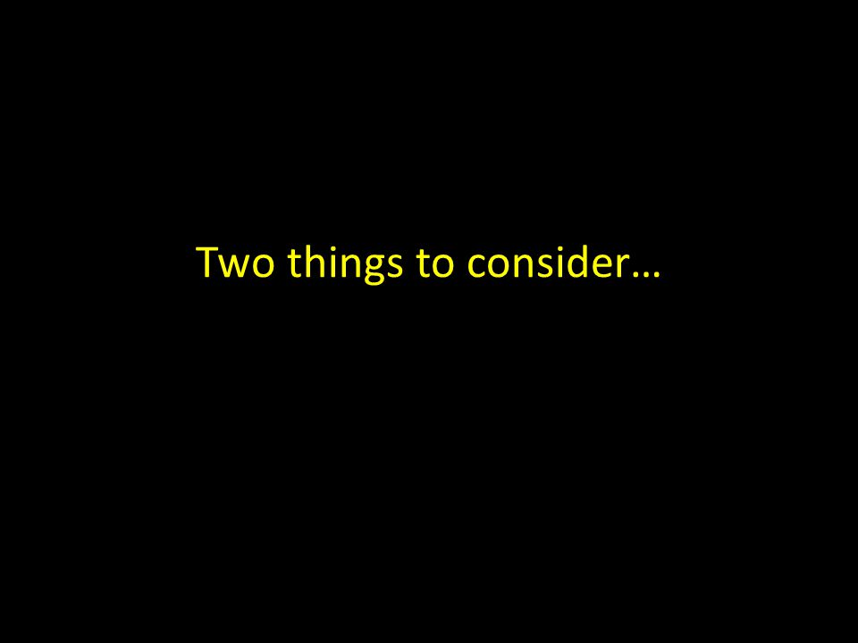 Two things to consider…