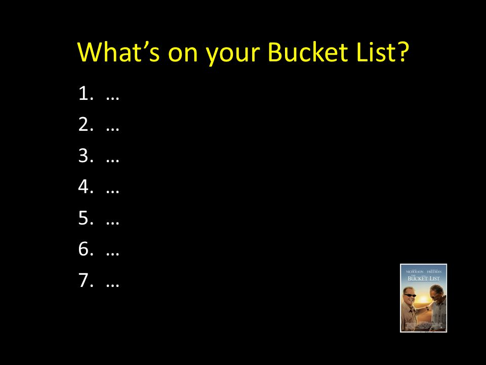 What's on your Bucket List 1.… 2.… 3.… 4.… 5.… 6.… 7.…