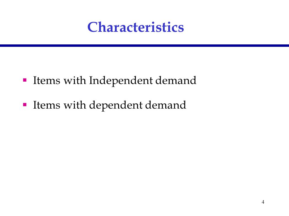 4  Items with Independent demand  Items with dependent demand Characteristics