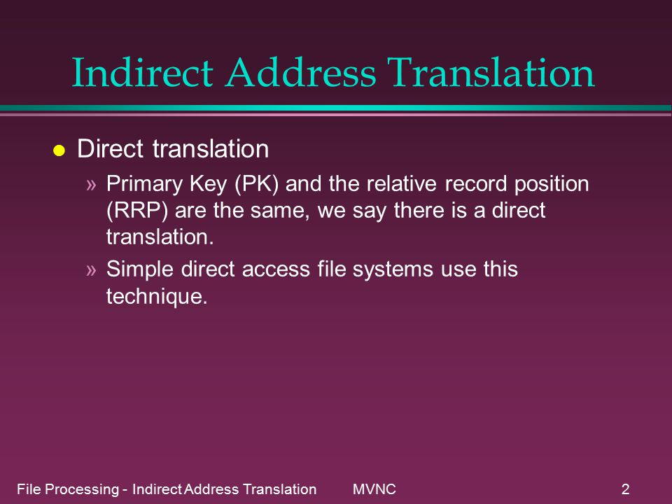 File Processing - Indirect Address Translation MVNC23 Composite Records or buckets l buckets are arrays of logical records.
