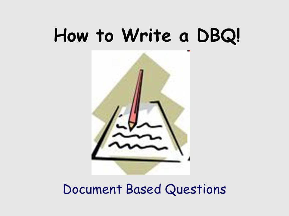 How to Write a DBQ! Document Based Questions