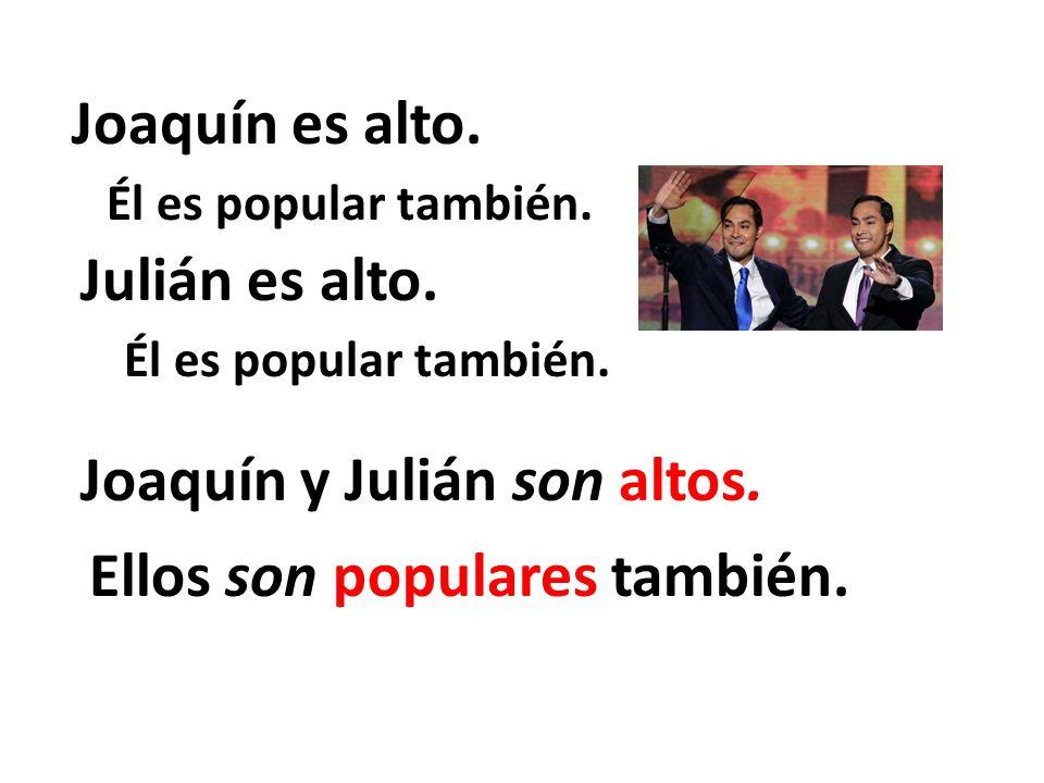 Joaquín es alto. Julián es alto. Joaquín y Julián son altos.