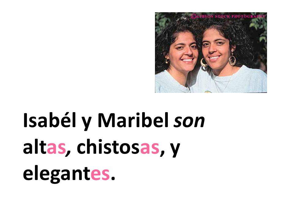 Isabél y Maribel son altas, chistosas, y elegantes.