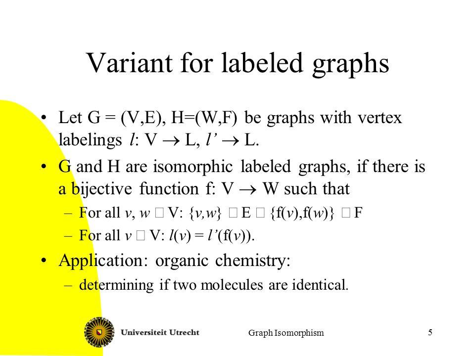 5 Variant for labeled graphs Let G = (V,E), H=(W,F) be graphs with vertex labelings l: V  L, l'  L.