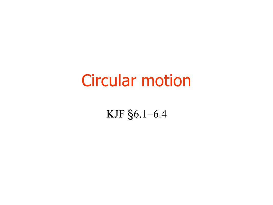 Circular motion KJF §6.1–6.4