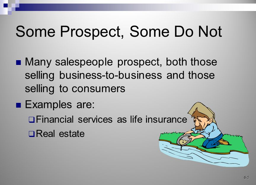 Compensation for the Salesperson that Prospects is Often: Based upon 100% commission – if you do not sell, you do not earn 6-6