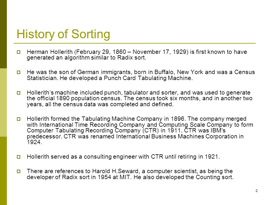 3 History of Sorting…contd  Quicksort algorithm was developed in 1960 by Sir Charles Antony Richard Hoare (Tony Hoare or C.A.R.