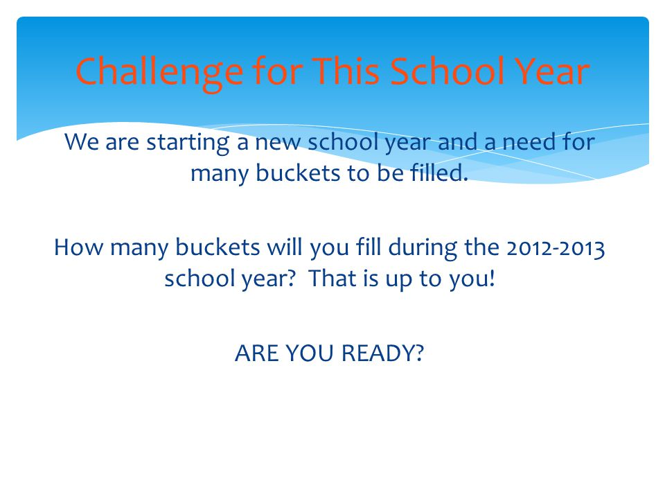 We are starting a new school year and a need for many buckets to be filled. How many buckets will you fill during the 2012-2013 school year? That is u