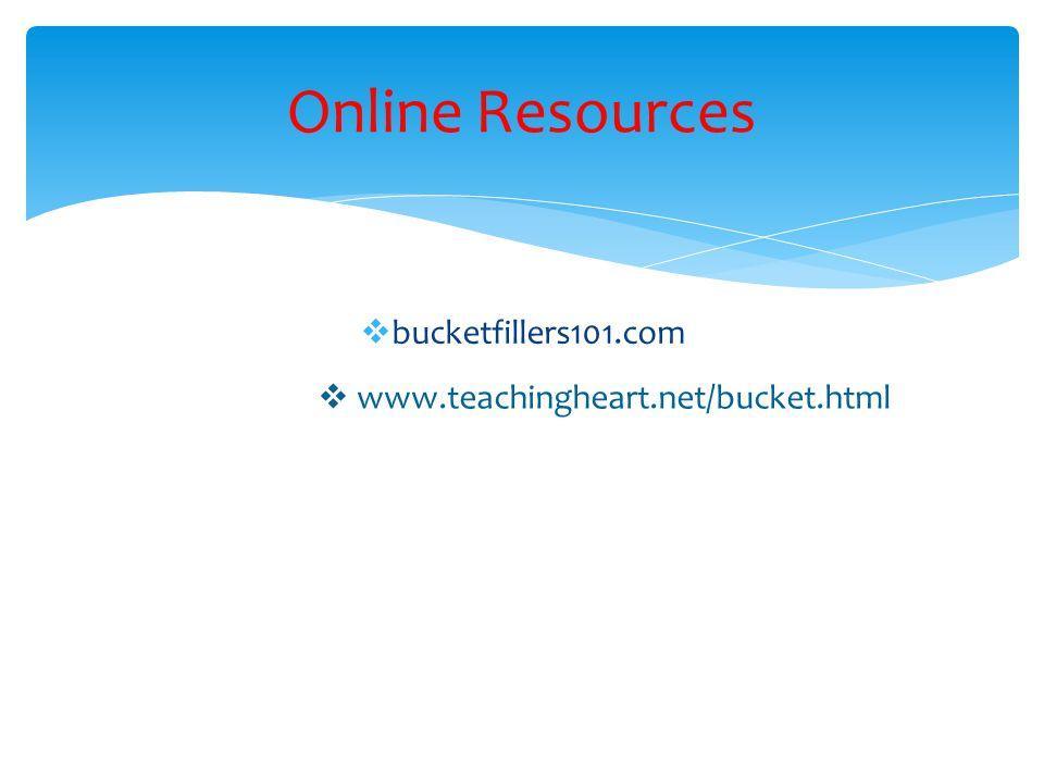  bucketfillers101.com Online Resources  www.teachingheart.net/bucket.html