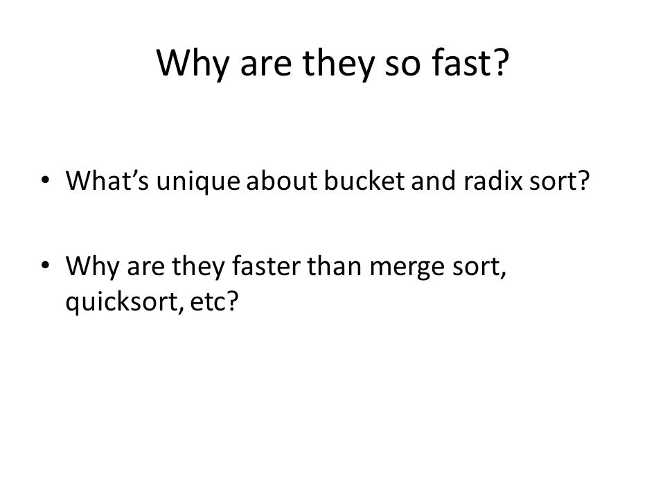 Why are they so fast? What's unique about bucket and radix sort? Why are they faster than merge sort, quicksort, etc?