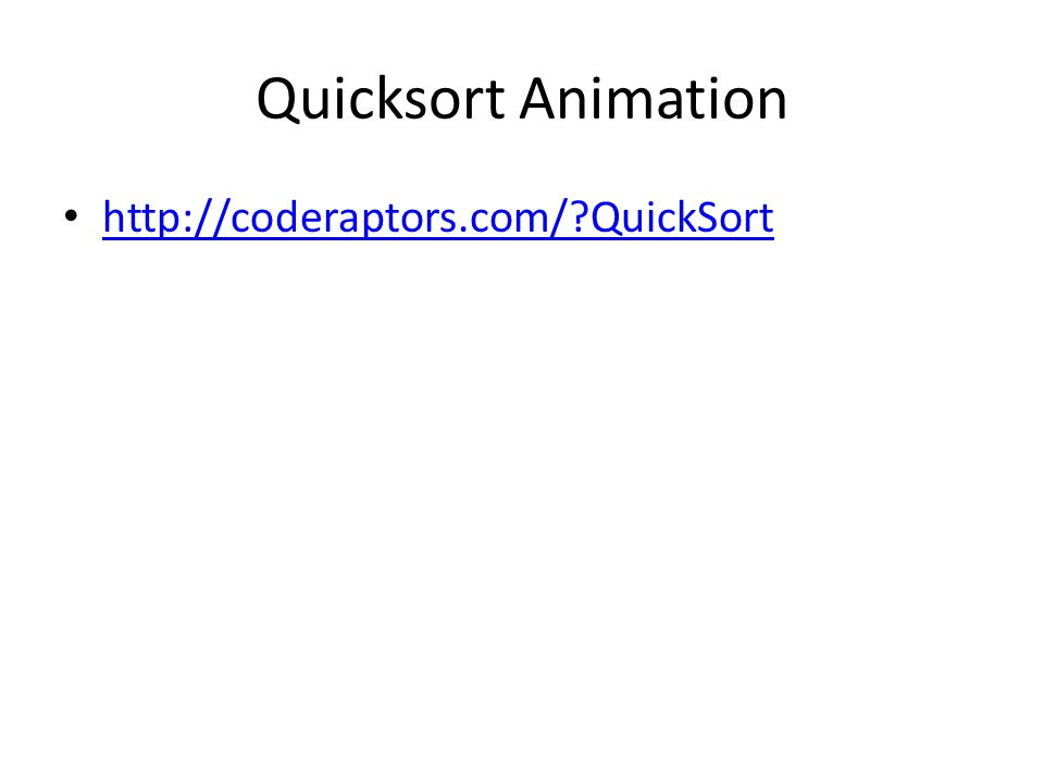 Quicksort Animation http://coderaptors.com/?QuickSort