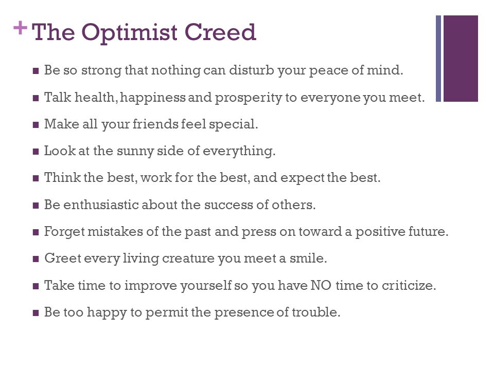 + The Optimist Creed Be so strong that nothing can disturb your peace of mind.