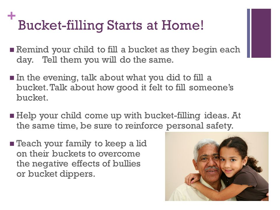 + Bucket-filling Starts at Home. Remind your child to fill a bucket as they begin each day.
