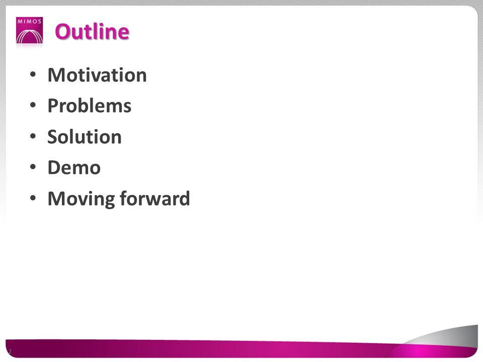 Outline Motivation Problems Solution Demo Moving forward 2