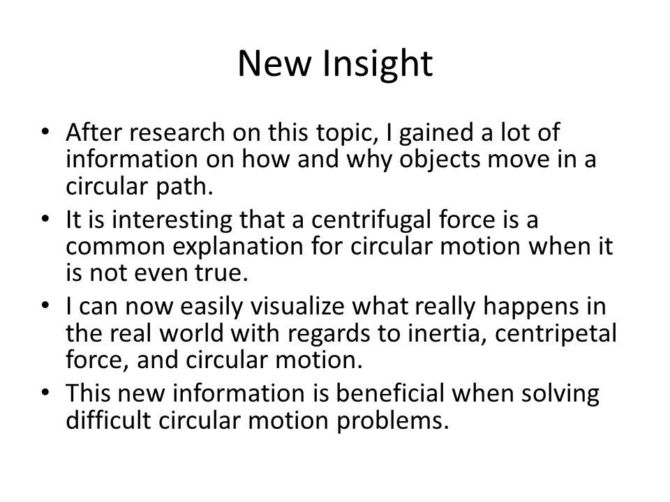 New Insight After research on this topic, I gained a lot of information on how and why objects move in a circular path.